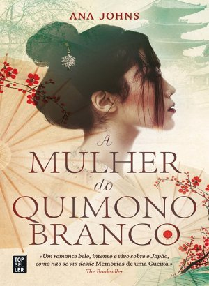 A Mulher do Quimono Branco - Ana Johns