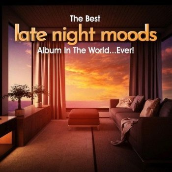 The Best Late Night Moods Album In The World... Ever! (2021)