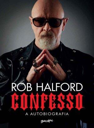 CONFESSO: A autobiografia - Rob Halford