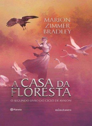 A Casa da Floresta - O Segundo Livro do Ciclo de Avalon - Marion Zimmer Bradley
