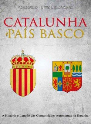 Catalunha e País Basco - Charles River Editors