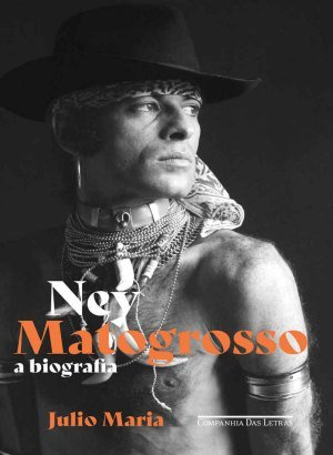 Ney Matogrosso: A biografia - Julio Maria