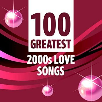 100 Greatest 2000's Love Songs (2021)