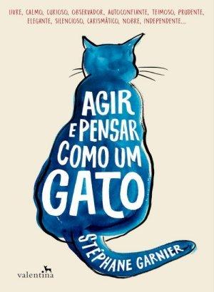 Agir e Pensar Como Um Gato - Stéphane Garnier